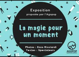 """Expo Photos """"La magie pour un moment"""" @ Agopop, Maison des Habitants"""